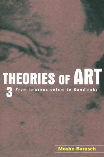 9780415926270: Theories of Art: 3. From Impressionism to Kandinsky: 003 (Thoeries of Art)