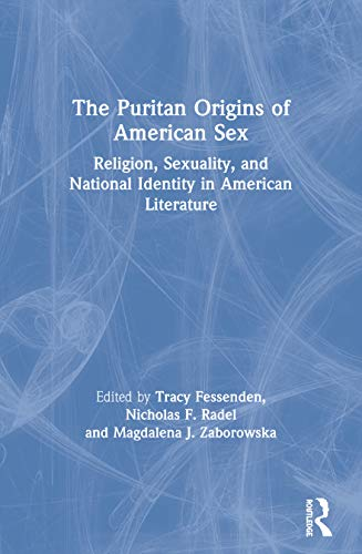 9780415926409: The Puritan Origins of American Sex: Religion, Sexuality, and National Identity in American Literature