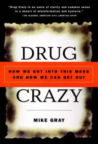 9780415926478: Drug Crazy: How We Got Into This Mess and How We Can Get Out