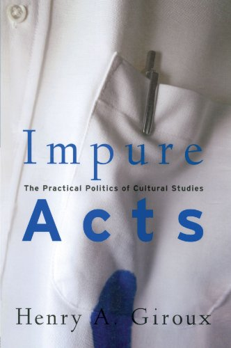 Impure Acts: The Practical Politics of Cultural Studies (0415926564) by Henry A. Giroux