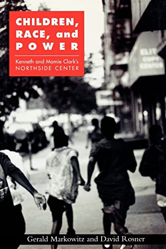 Children, Race, and Power: Kenneth and Mamie Clark's Northside Center: Gerald Markowitz, David...