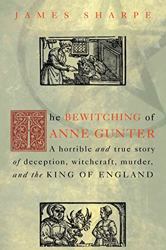 9780415926911: The Bewitching of Anne Gunter: A Horrible and True Story of Deception, Witchcraft, Murder, and the King of England