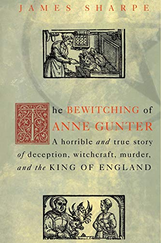 9780415926928: The Bewitching of Anne Gunter: A Horrible and True Story of Deception, Witchcraft, Murder, and the King of England