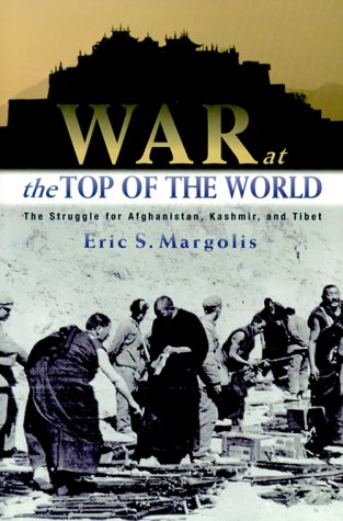9780415927123: War at the Top of the World: The Struggle for Afghanistan, Kashmir and Tibet