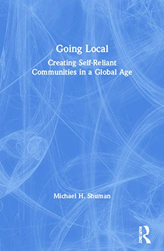 9780415927680: Going Local: Creating Self-Reliant Communities in a Global Age