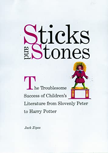 9780415928113: Sticks and Stones: The Troublesome Success of Children's Literature from Slovenly Peter to Harry Potter