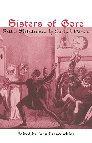 9780415928977: Sisters of Gore: Seven Gothic Melodramas by British Women, 1790-1843