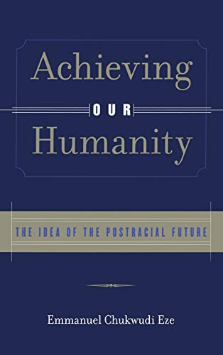 9780415929400: Achieving Our Humanity: The Idea of the Postracial Future