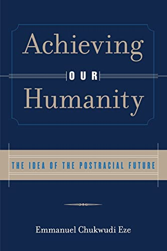 9780415929417: Achieving Our Humanity: The Idea of the Postracial Future