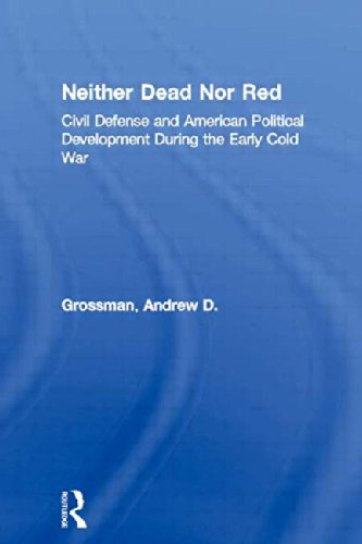 9780415929899: Neither Dead Nor Red: Civil Defense and American Political Development During the Early Cold War