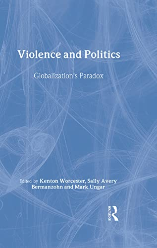 9780415931106: Violence and Politics: Globalization's Paradox (New Political Science Reader)