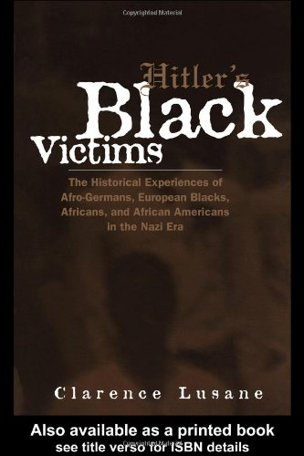 9780415931212: Hitler's Black Victims: The Historical Experiences of European Blacks, Africans and African Americans During the Nazi Era (Crosscurrents in African American History)