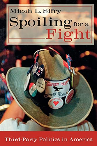 9780415931434: Spoiling for a Fight: Third-Party Politics in America