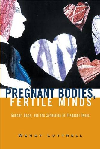 9780415931885: Pregnant Bodies, Fertile Minds: Gender, Race, and the Schooling of Pregnant Teens