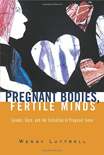 9780415931892: Pregnant Bodies, Fertile Minds: Gender, Race, and the Schooling of Pregnant Teens