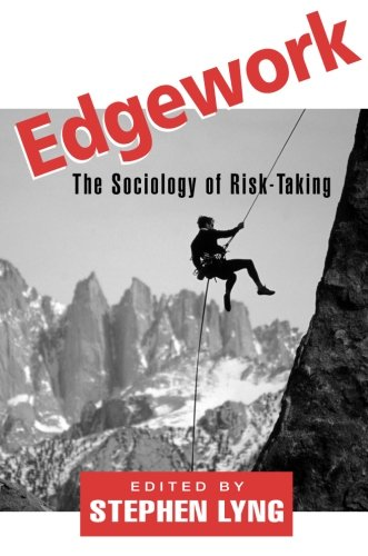 Edgework: The Sociology of Risk-Taking