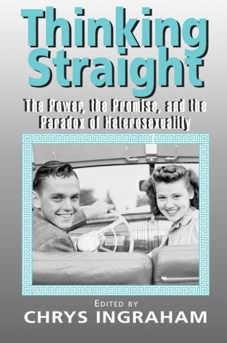 9780415932738: Thinking Straight: The Power, Promise and Paradox of Heterosexuality