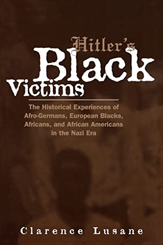 9780415932950: Hitler's Black Victims: The Historical Experiences of European Blacks, Africans and African Americans During the Nazi Era (Crosscurrents in African American History)