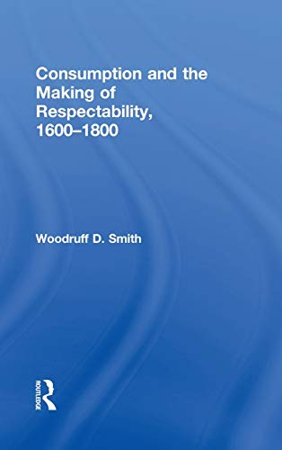 9780415933285: Consumption and the Making of Respectability, 1600–1800