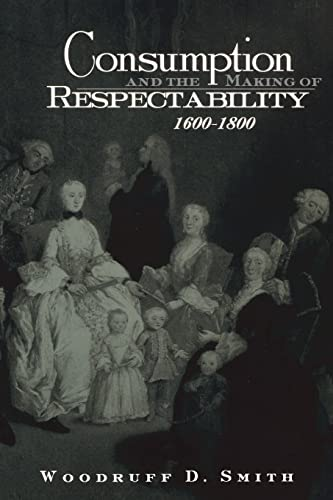 9780415933292: Consumption and the Making of Respectability, 1600-1800