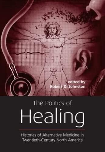 9780415933391: The Politics of Healing: Histories of Alternative Medicine in Twentieth-Century North America