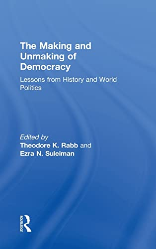 9780415933803: The Making and Unmaking of Democracy: Lessons from History and World Politics