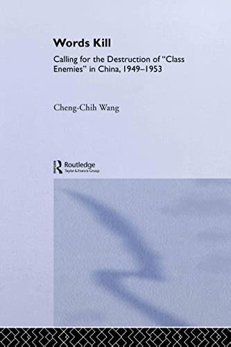 9780415934282: Words Kill: Calling for the Destruction of 'Class Enemies' in China, 1949-1953 (East Asia: History, Politics, Sociology and Culture)