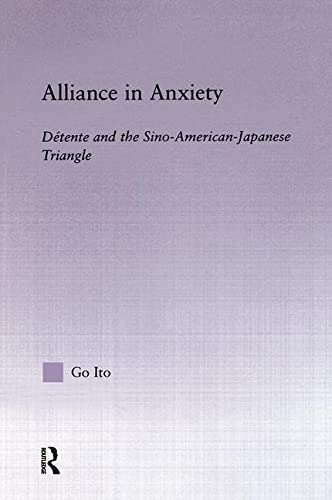 9780415934350: Alliance in Anxiety: Detente and the Sino-American-Japanese Triangle (East Asia Series)