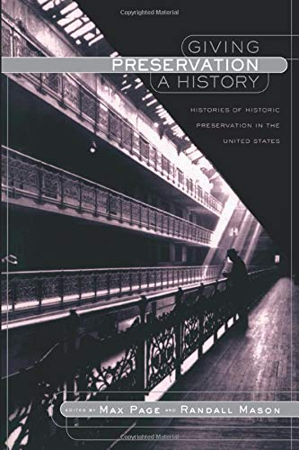 9780415934435: Giving Preservation a History: Histories of Historic Preservation in the United States