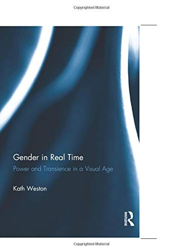 9780415934534: Gender in Real Time: Power and Transience in a Visual Age