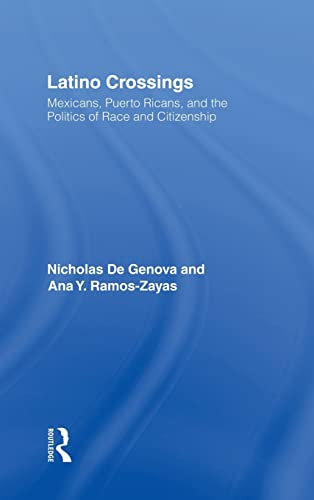 9780415934565: Latino Crossings: Mexicans, Puerto Ricans, and the Politics of Race and Citizenship