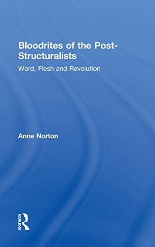 Bloodrites of the Post-Structuralists: Word Flesh and Revolution: Anne Norton