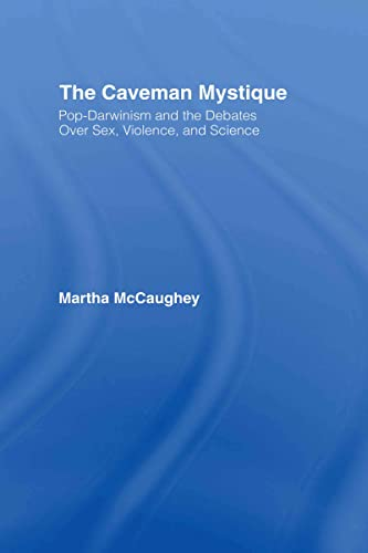9780415934749: The Caveman Mystique: Pop-Darwinism and the Debates Over Sex, Violence, and Science