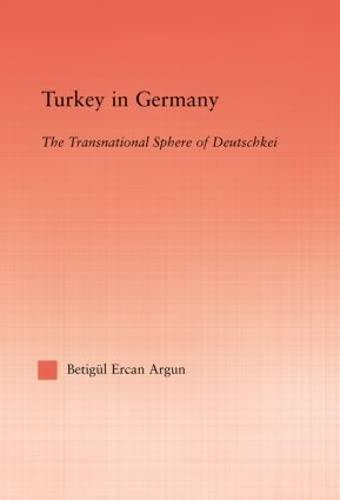 9780415935685: Turkey in Germany: The Transitional Sphere of Deutschkei (Middle East Studies: History, Politics & Law)