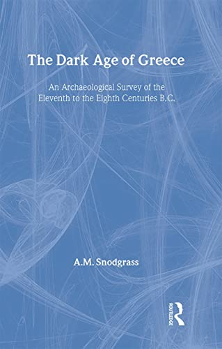 9780415936354: The Dark Age of Greece: An Archeological Survey of the Eleventh to the Eighth Centuries B.C.
