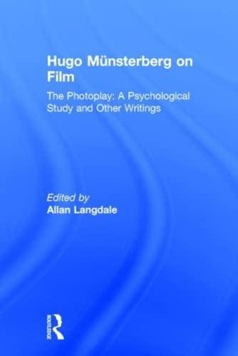 Hugo Munsterberg on Film: The Photoplay: A Psychological Study and Other Writings: Hugo Münsterberg...