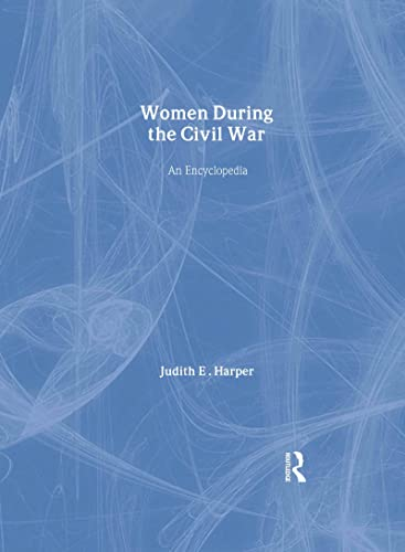 Women During the Civil War: An Encyclopedia (041593723X) by Harper, Judith E.