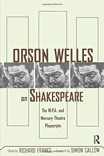 9780415937269: Orson Welles on Shakespeare: The W.P.A. and Mercury Theatre Playscripts