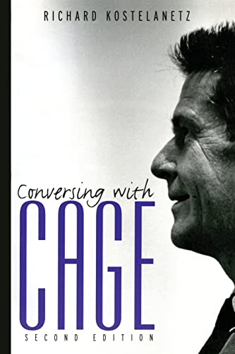 Conversing with Cage: Kostelanetz, Richard and