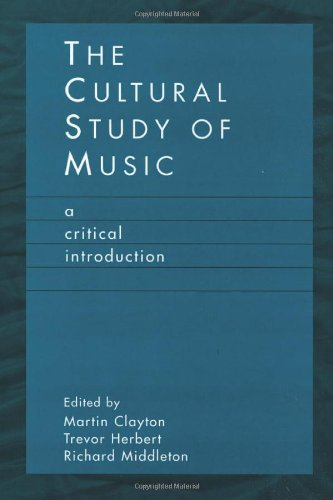 The Cultural Study of Music: A Critical