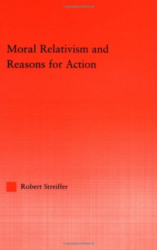 9780415938525: Moral Relativism and Reasons for Acting (Studies in Ethics)