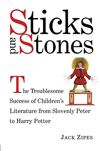 9780415938808: Sticks and Stones: The Troublesome Success of Children's Literature from Slovenly Peter to Harry Potter