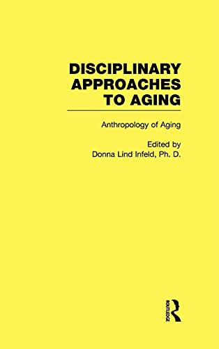 9780415938990: Anthropology of Aging: Disciplinary Approaches to Aging