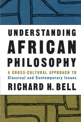 9780415939379: Understanding African Philosophy: A Cross-cultural Approach to Classical and Contemporary Issues (Philosophy and the Human Situation)