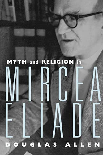 9780415939393: Myth and Religion in Mircea Eliade (Theorists of Myth)