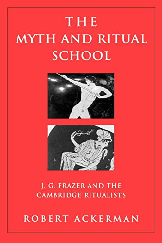 The Myth and Ritual School: J.G. Frazer and the Cambridge Ritualists (Theorists of Myth) (0415939631) by Robert Ackerman