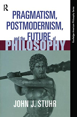 9780415939683: Pragmatism, Postmodernism and the Future of Philosophy (Routledge American Philosophy Series)