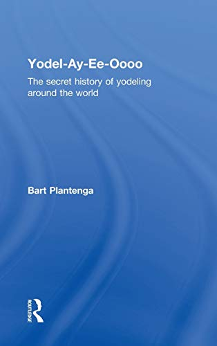 9780415939898: Yodel-Ay-Ee-Oooo: The Secret History of Yodeling Around the World