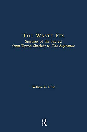 9780415940535: The Waste Fix: Seizures of the Sacred from Upton Sinclair to the Sopranos (Literary Criticism and Cultural Theory)