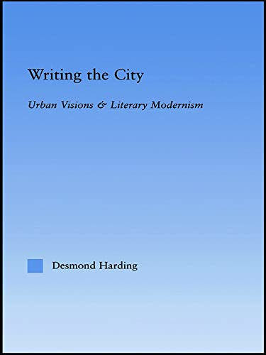 9780415942768: Writing the City: Urban Visions and Literary Modernism (Literary Criticism and Cultural Theory)